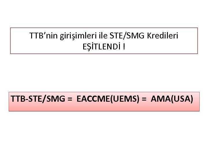 TTB'nin girişimleri ile STE/SMG Kredileri EŞİTLENDİ ! TTB-STE/SMG = EACCME(UEMS) = AMA(USA)