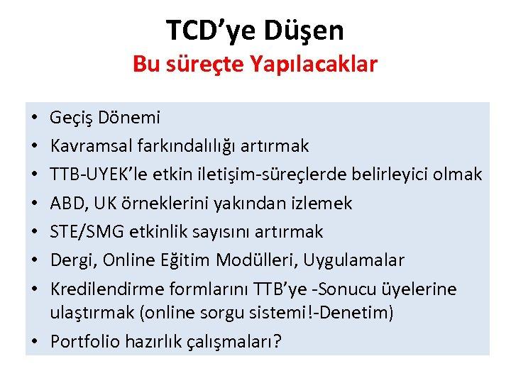 TCD'ye Düşen Bu süreçte Yapılacaklar Geçiş Dönemi Kavramsal farkındalılığı artırmak TTB-UYEK'le etkin iletişim-süreçlerde belirleyici
