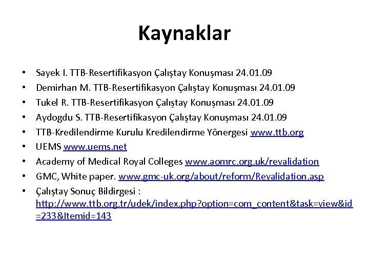 Kaynaklar • • • Sayek I. TTB-Resertifikasyon Çalıştay Konuşması 24. 01. 09 Demirhan M.
