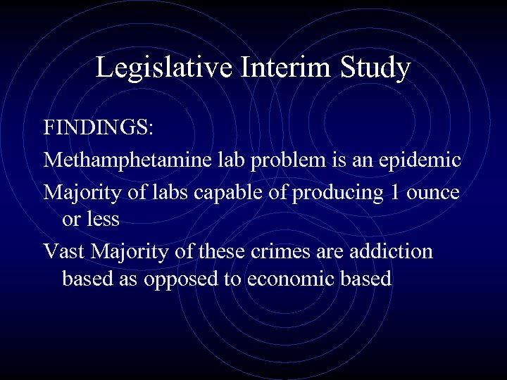 Legislative Interim Study FINDINGS: Methamphetamine lab problem is an epidemic Majority of labs capable