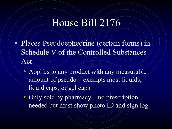 House Bill 2176 • Places Pseudoephedrine (certain forms) in Schedule V of the Controlled