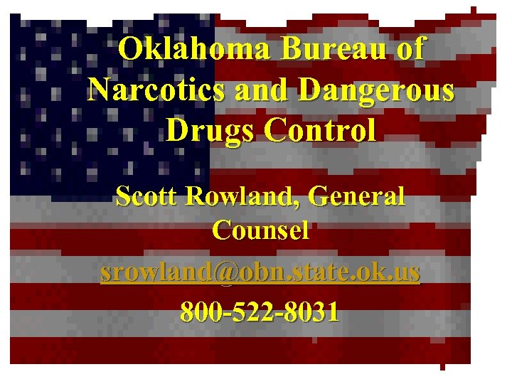 Oklahoma Bureau of Narcotics and Dangerous Drugs Control Scott Rowland, General Counsel srowland@obn. state.