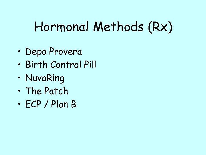 Hormonal Methods (Rx) • • • Depo Provera Birth Control Pill Nuva. Ring The