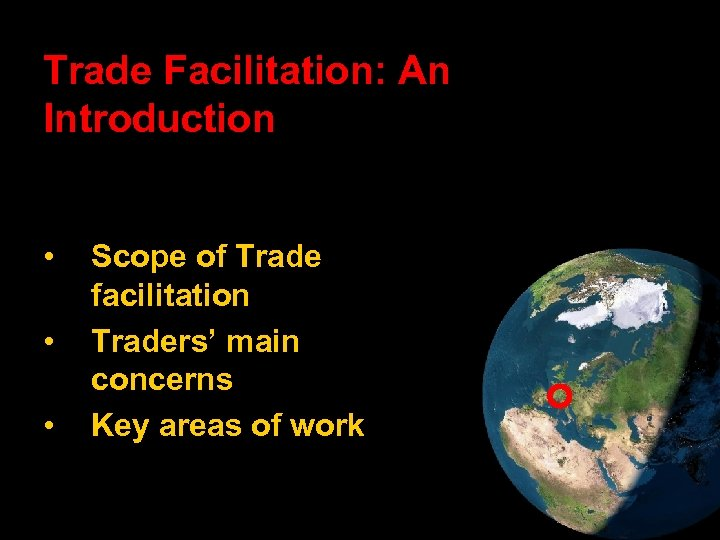 Trade Facilitation: An Introduction • • • Scope of Trade facilitation Traders' main concerns