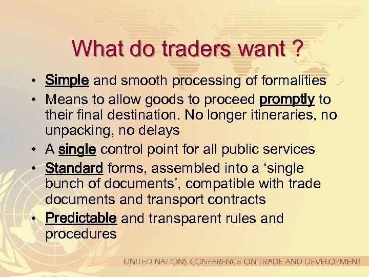 What do traders want ? • Simple and smooth processing of formalities • Means