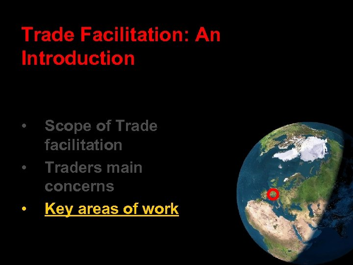 Trade Facilitation: An Introduction • • • Scope of Trade facilitation Traders main concerns
