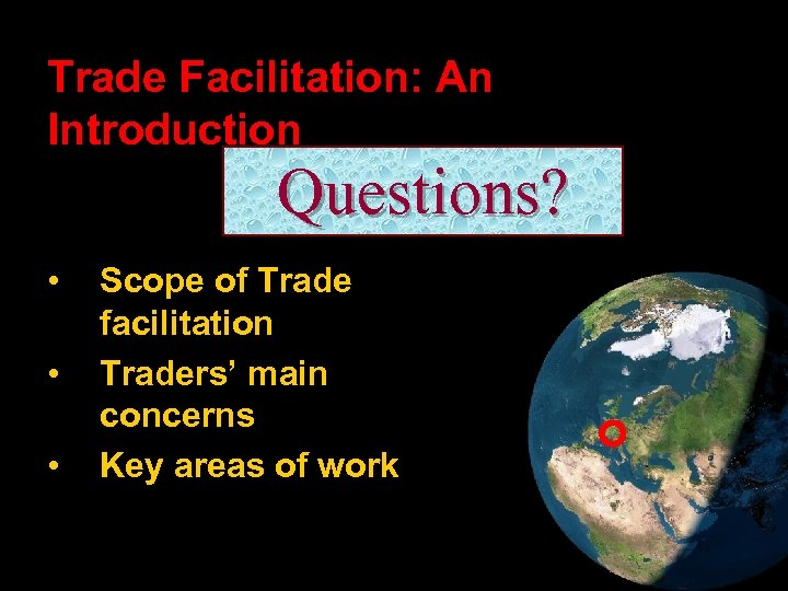 Trade Facilitation: An Introduction Questions? • • • Scope of Trade facilitation Traders' main