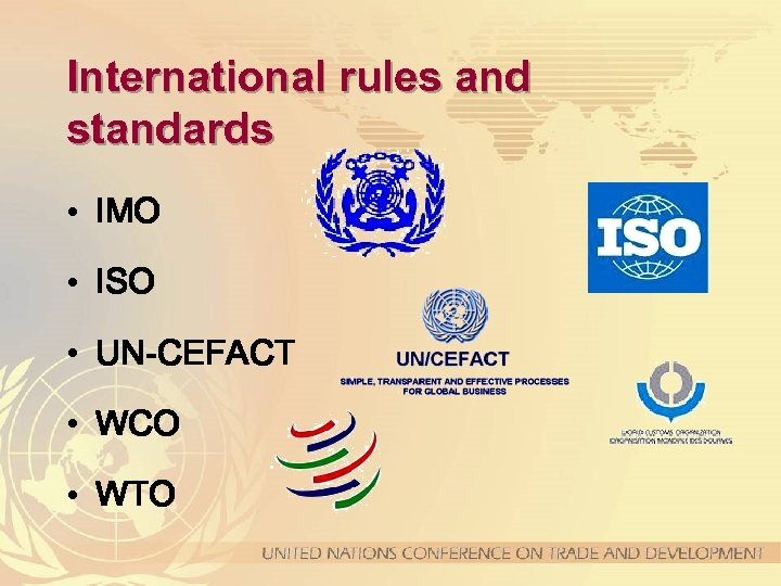 International rules and standards • IMO • ISO • UN-CEFACT • WCO • WTO