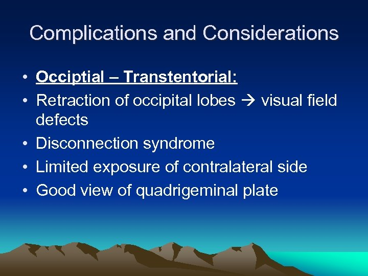 Complications and Considerations • Occiptial – Transtentorial: • Retraction of occipital lobes visual field