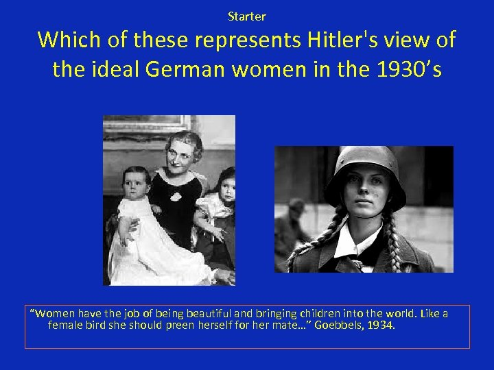 Starter Which of these represents Hitler's view of the ideal German women in the