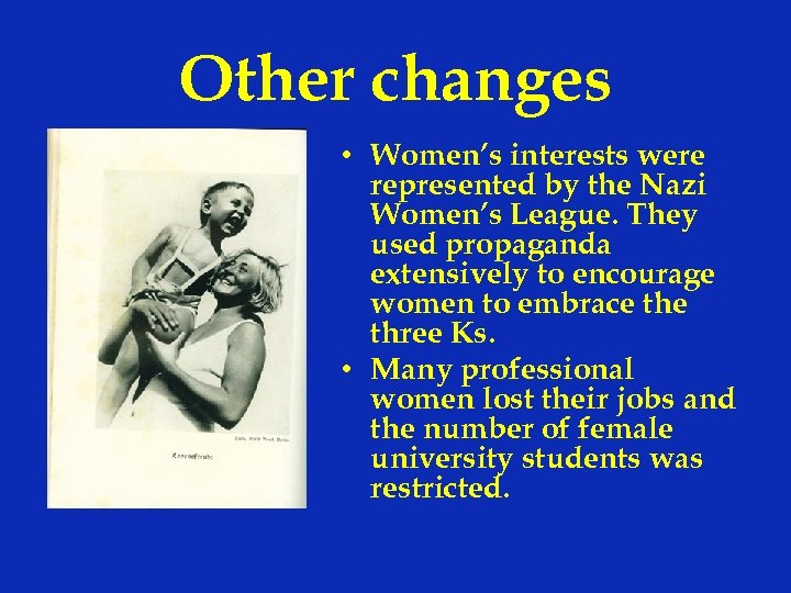 Other changes • Women's interests were represented by the Nazi Women's League. They used