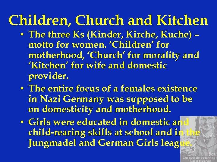 Children, Church and Kitchen • The three Ks (Kinder, Kirche, Kuche) – motto for
