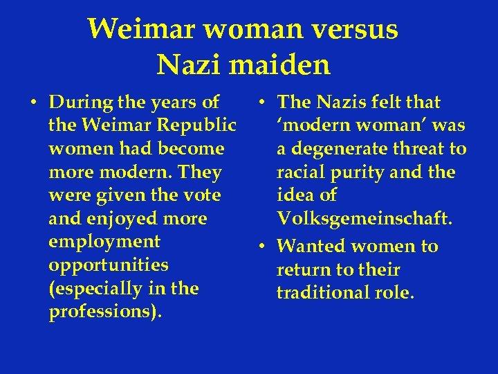 Weimar woman versus Nazi maiden • During the years of the Weimar Republic women