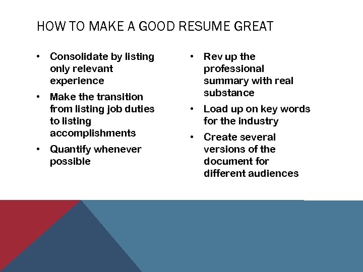 HOW TO MAKE A GOOD RESUME GREAT • Consolidate by listing only relevant experience