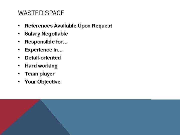 WASTED SPACE • References Available Upon Request • Salary Negotiable • Responsible for… •