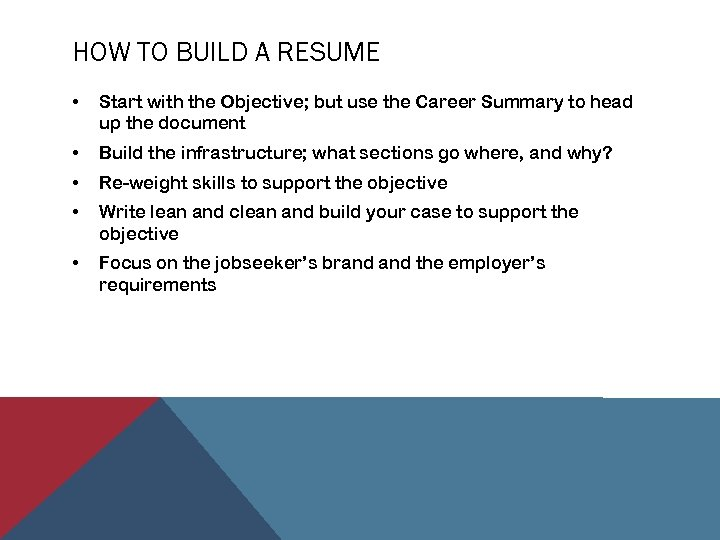 HOW TO BUILD A RESUME • Start with the Objective; but use the Career