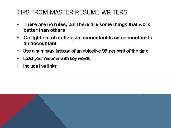 TIPS FROM MASTER RESUME WRITERS • There are no rules, but there are some