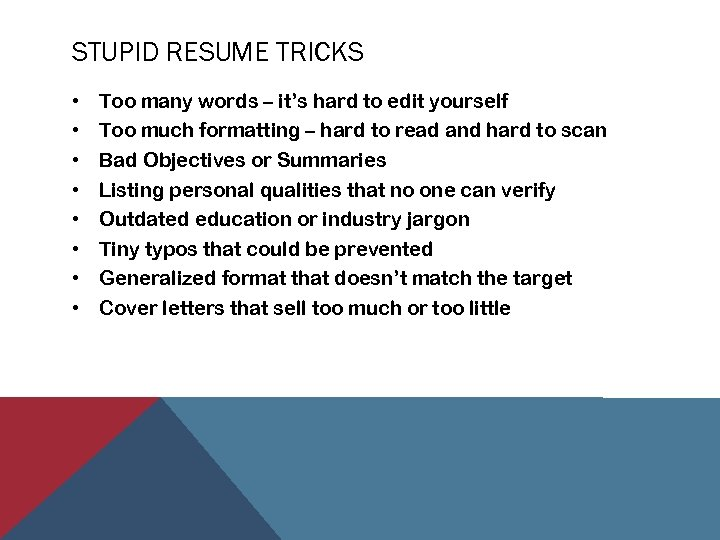 STUPID RESUME TRICKS • • Too many words – it's hard to edit yourself