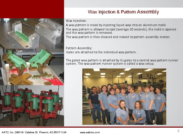 Wax Injection & Pattern Assembly Wax Injection: A wax pattern is made by injecting