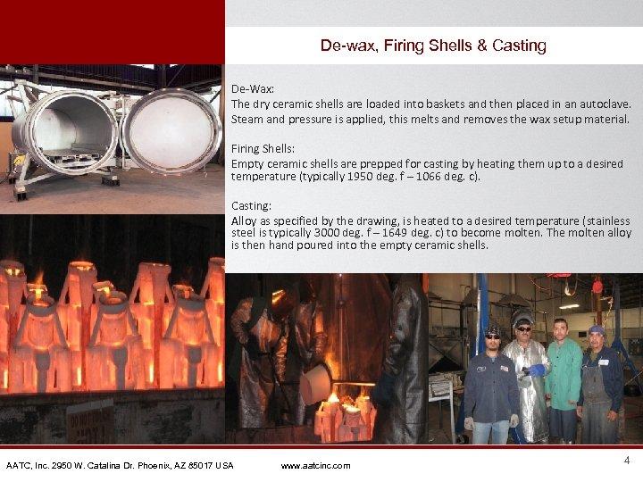 De-wax, Firing Shells & Casting De-Wax: The dry ceramic shells are loaded into baskets
