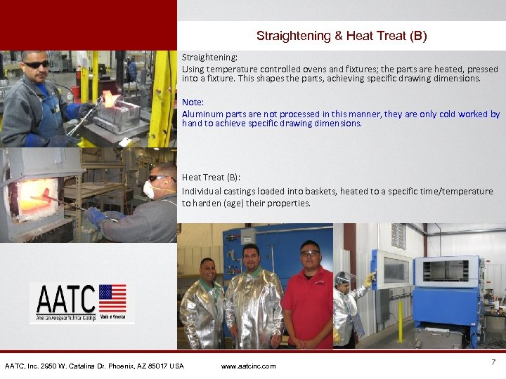 Straightening & Heat Treat (B) Straightening: Using temperature controlled ovens and fixtures; the parts