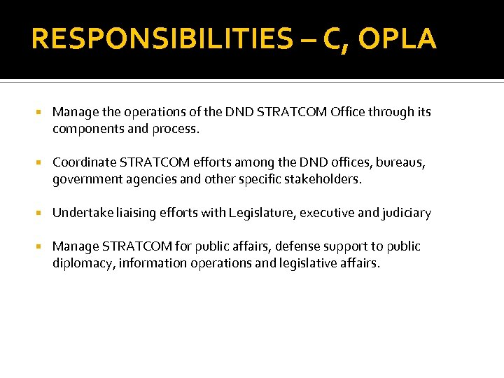 RESPONSIBILITIES – C, OPLA Manage the operations of the DND STRATCOM Office through its