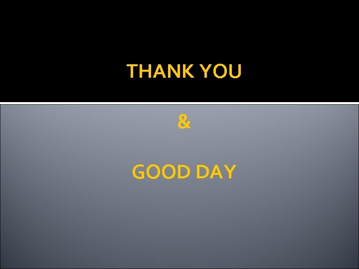THANK YOU & GOOD DAY