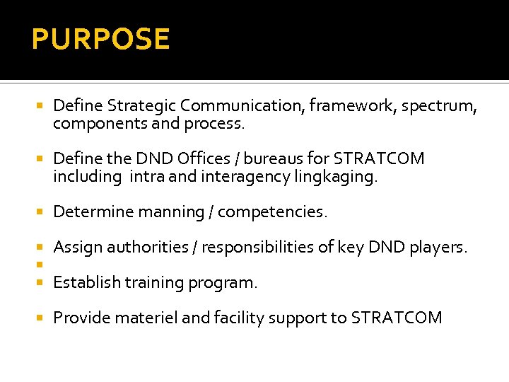 PURPOSE Define Strategic Communication, framework, spectrum, components and process. Define the DND Offices /
