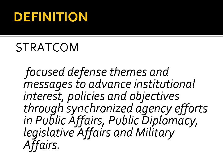 DEFINITION STRATCOM focused defense themes and messages to advance institutional interest, policies and objectives