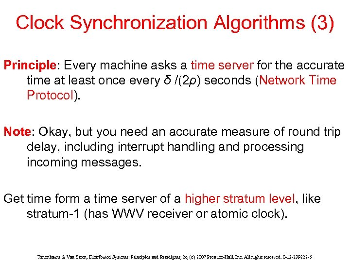 Clock Synchronization Algorithms (3) Principle: Every machine asks a time server for the accurate