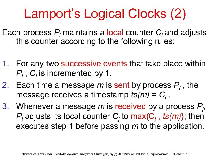 Lamport's Logical Clocks (2) Each process Pi maintains a local counter Ci and adjusts