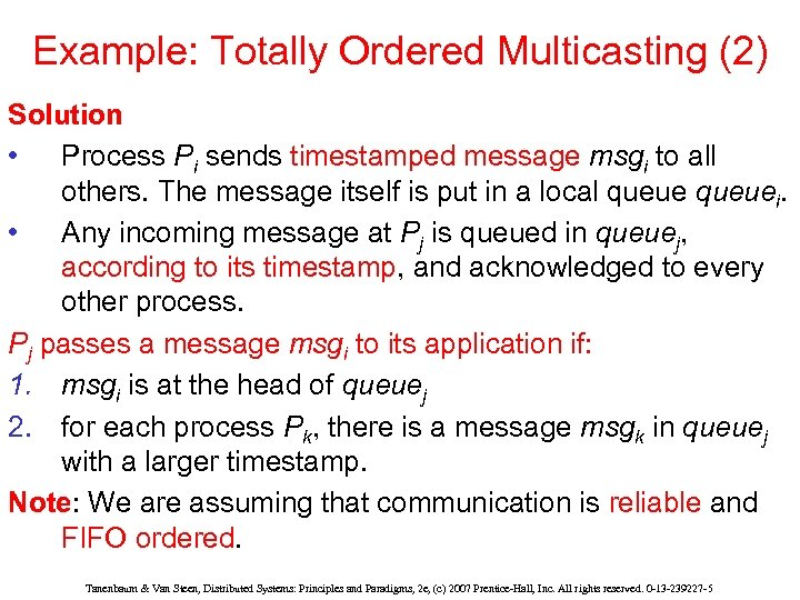 Example: Totally Ordered Multicasting (2) Solution • Process Pi sends timestamped message msgi to