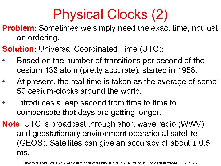 Physical Clocks (2) Problem: Sometimes we simply need the exact time, not just an