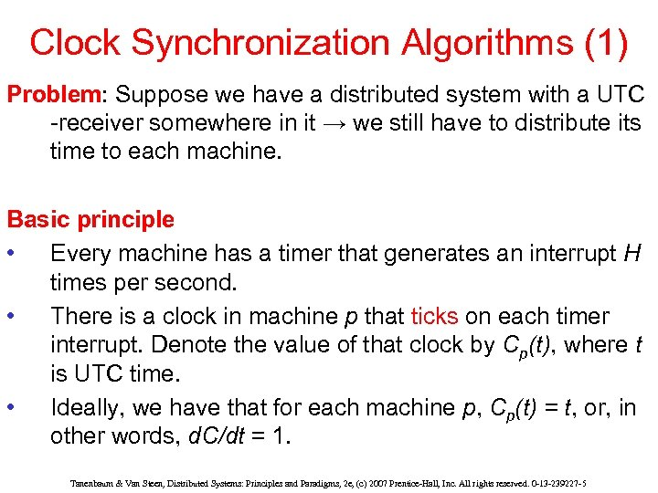 Clock Synchronization Algorithms (1) Problem: Suppose we have a distributed system with a UTC