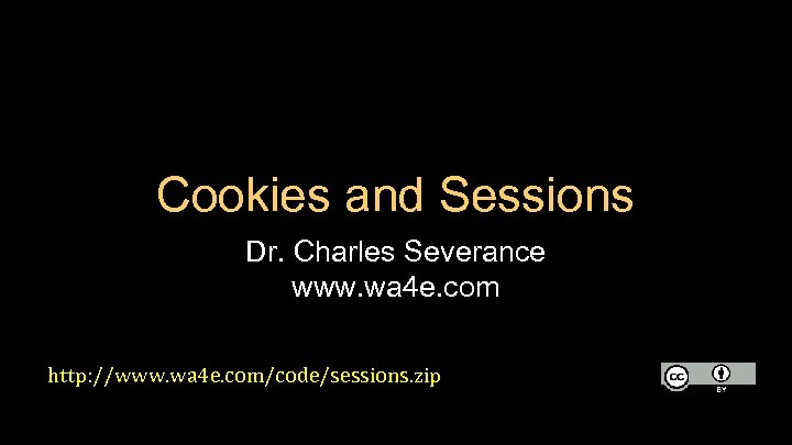 Cookies and Sessions Dr. Charles Severance www. wa 4 e. com http: //www. wa