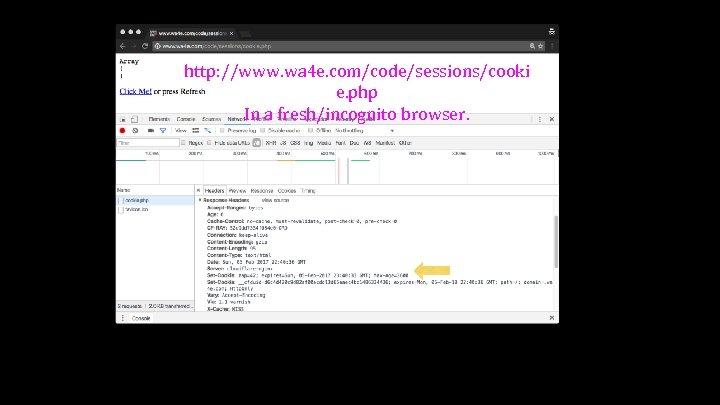http: //www. wa 4 e. com/code/sessions/cooki e. php In a fresh/incognito browser.
