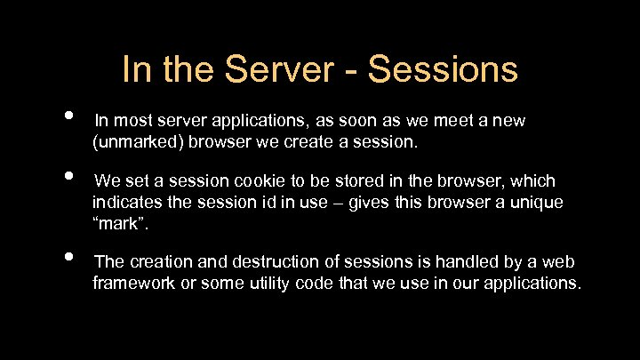 In the Server - Sessions • • • In most server applications, as soon