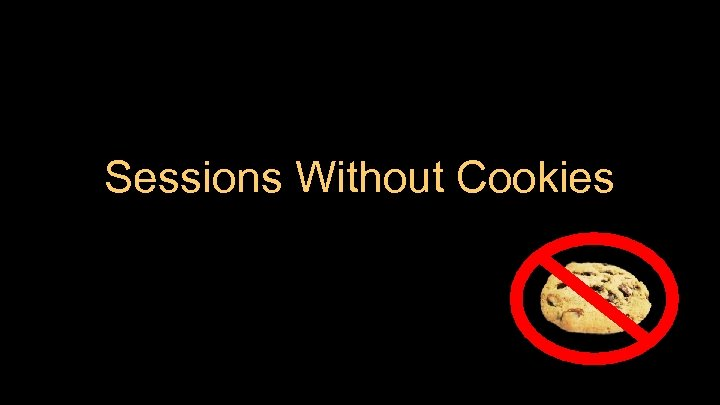 Sessions Without Cookies