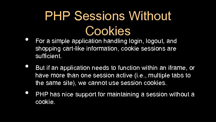 • • • PHP Sessions Without Cookies For a simple application handling login,