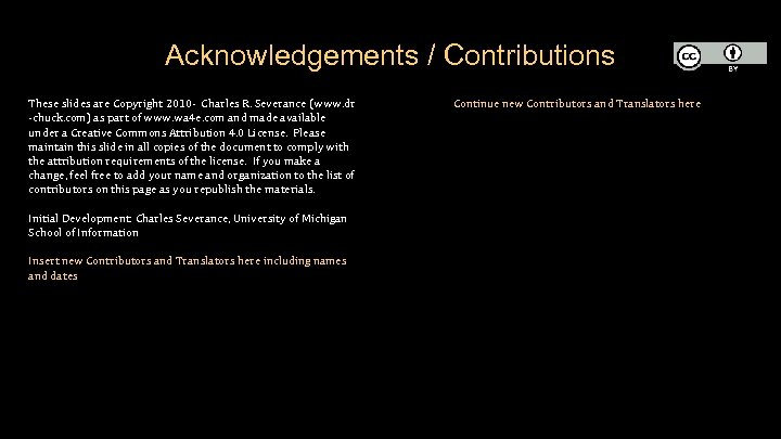 Acknowledgements / Contributions These slides are Copyright 2010 - Charles R. Severance (www. dr