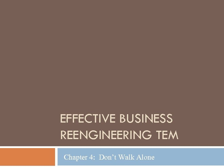 EFFECTIVE BUSINESS REENGINEERING TEM Chapter 4: Don't Walk Alone