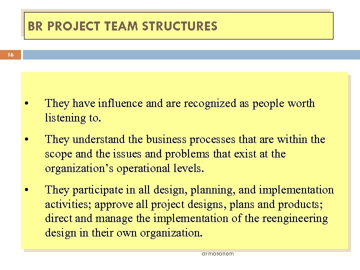 BR PROJECT TEAM STRUCTURES 16 • They have influence and are recognized as people