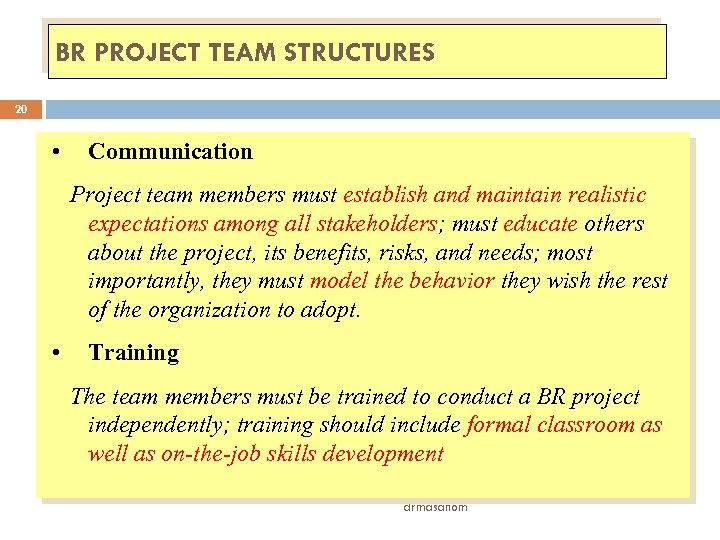 BR PROJECT TEAM STRUCTURES 20 • Communication Project team members must establish and maintain