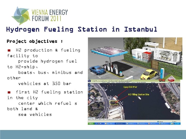 Hydrogen Fueling Station in Istanbul Project objectives : H 2 production & fueling facility