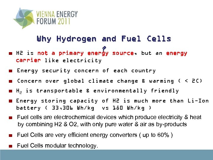 Why Hydrogen and Fuel Cells ? not a primary energy source, but an energy