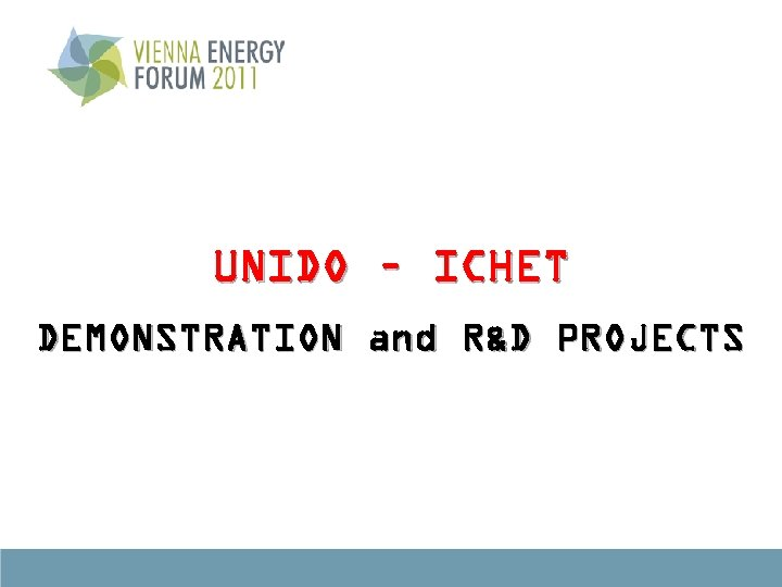 UNIDO – ICHET DEMONSTRATION and R&D PROJECTS