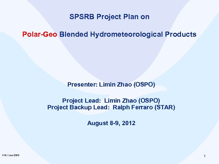 SPSRB Project Plan on Polar-Geo Blended Hydrometeorological Products Presenter: Limin Zhao (OSPO) Project Lead: