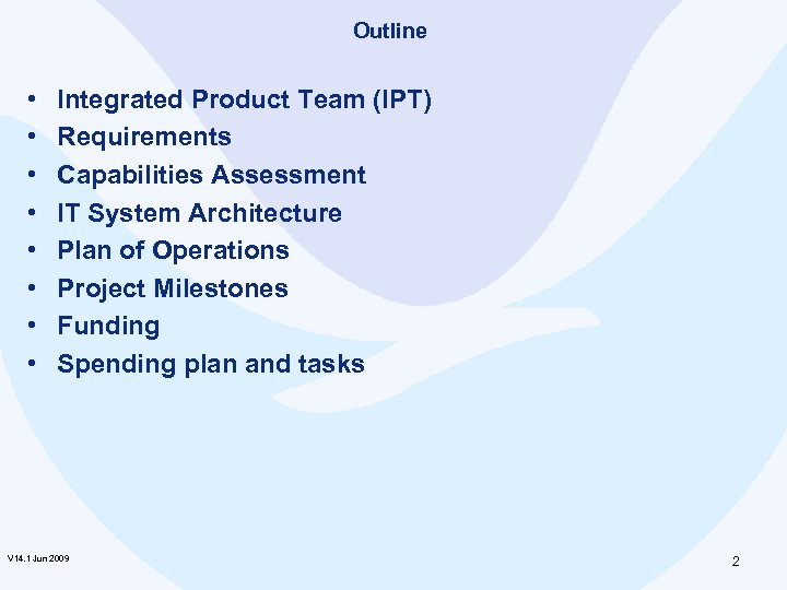 Outline • • Integrated Product Team (IPT) Requirements Capabilities Assessment IT System Architecture Plan
