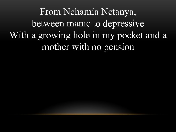 From Nehamia Netanya, between manic to depressive With a growing hole in my pocket