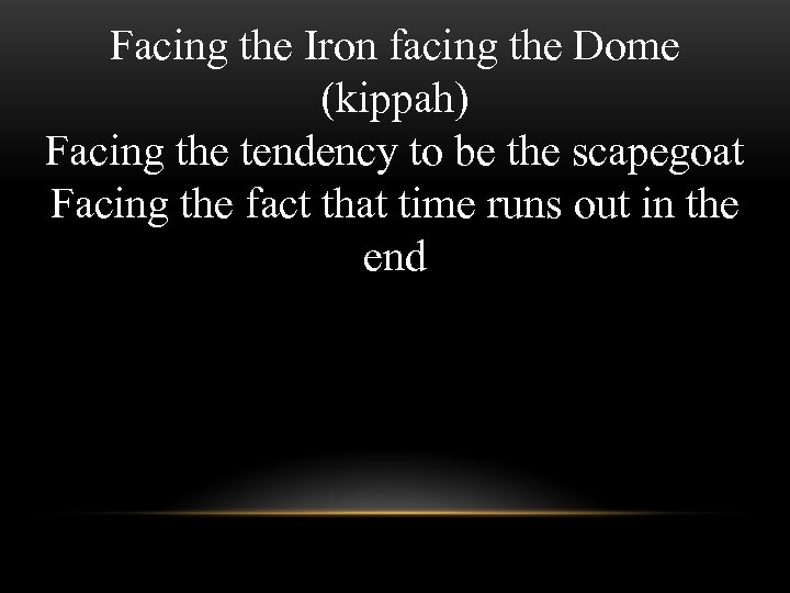 Facing the Iron facing the Dome (kippah) Facing the tendency to be the scapegoat